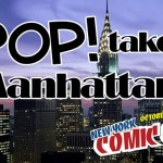 PoP! Takes Manhattan:  New York Comic Con 2010!