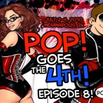 PoP! Goes The 4th:  The Epic Mini-Series!  Episode 8!
