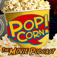 PCN- PoP!Corn: The Movie Podcast, Episode 15
