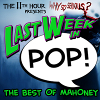 The 11th Hour presents Last Week In PoP!: The Best of Mahoney