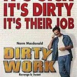 Holy Crap, Remember...Dirty Work?