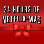 24 Hours of NETFLIX-MAS, Vol. II!
